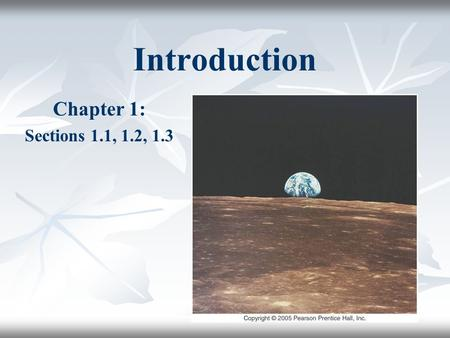 Introduction Chapter 1: Sections 1.1, 1.2, 1.3.