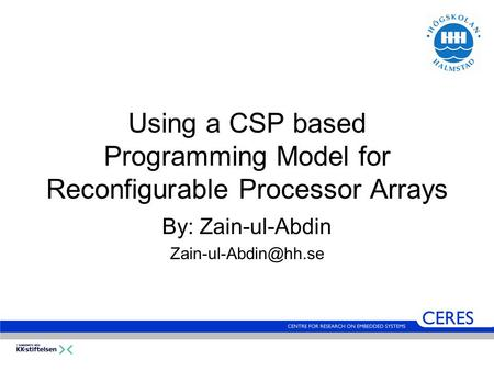 Using a CSP based Programming Model for Reconfigurable Processor Arrays By: Zain-ul-Abdin