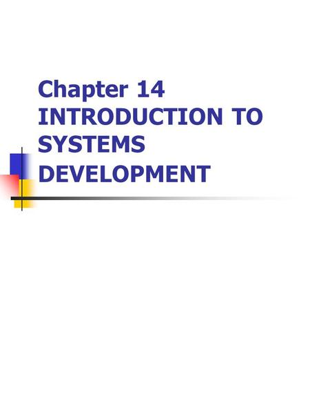 Chapter 14 INTRODUCTION TO SYSTEMS DEVELOPMENT. Systems Development Methodology Important issues in systems development: Must be aligned to business strategy.