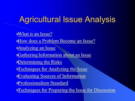 Agricultural Issue Analysis  What is an Issue? What is an Issue?  How does a Problem Become an Issue? How does a Problem Become an Issue?  Analyzing.