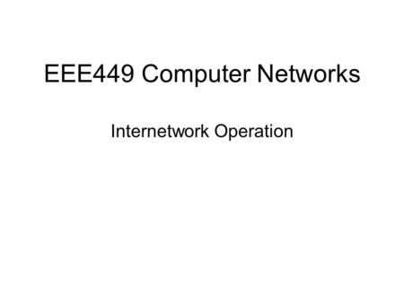 EEE449 Computer Networks Internetwork Operation. Border Gateway Protocol (BGP) developed for use in conjunction with internets that employ the TCP/IP.