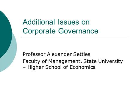 Additional Issues on Corporate Governance Professor Alexander Settles Faculty of Management, State University – Higher School of Economics.