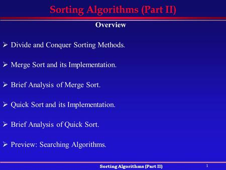 1 Sorting Algorithms (Part II) Overview  Divide and Conquer Sorting Methods.  Merge Sort and its Implementation.  Brief Analysis of Merge Sort.  Quick.