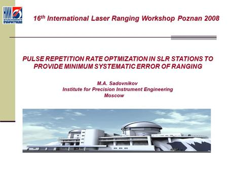 PULSE REPETITION RATE OPTMIZATION IN SLR STATIONS TO PROVIDE MINIMUM SYSTEMATIC ERROR OF RANGING M.A. Sadovnikov M.A. Sadovnikov Institute for Precision.
