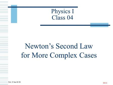 04-1 Physics I Class 04 Newton's Second Law for More Complex Cases.