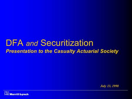 DFA and Securitization Presentation to the Casualty Actuarial Society July 13, 1998.