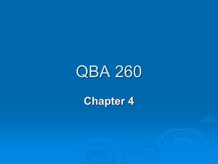 QBA 260 Chapter 4. Measures of Central Tendency Statisticians use measures of central tendency as a way of describing dataStatisticians use measures of.