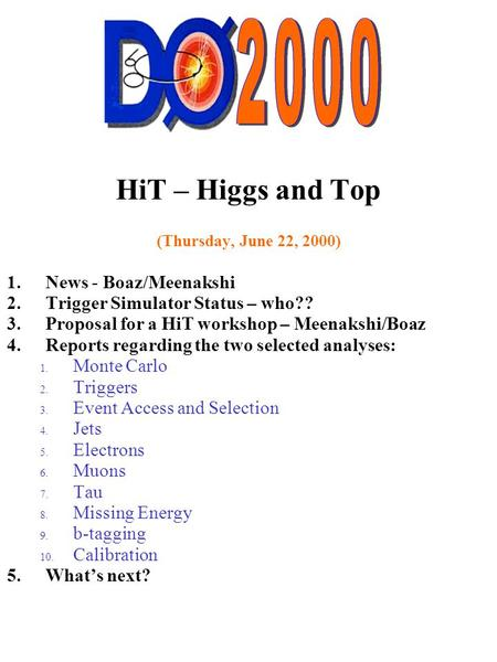 HiT – Higgs and Top (Thursday, June 22, 2000) 1.News - Boaz/Meenakshi 2.Trigger Simulator Status – who?? 3.Proposal for a HiT workshop – Meenakshi/Boaz.