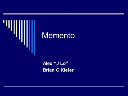 "Memento Alex ""J Lo"" Brian C Kiefer. Definitions  A Memento is a way to create an object that previously existed a tiny repository that saves an object's."