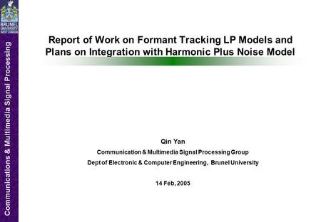 Communications & Multimedia Signal Processing Report of Work on Formant Tracking LP Models and Plans on Integration with Harmonic Plus Noise Model Qin.
