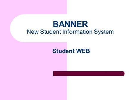 BANNER New Student Information System Student WEB.