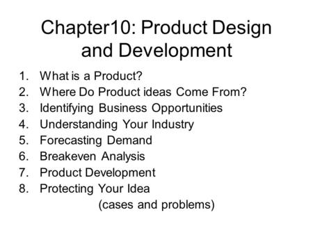 Chapter10: Product Design and Development 1.What is a Product? 2.Where Do Product ideas Come From? 3.Identifying Business Opportunities 4.Understanding.
