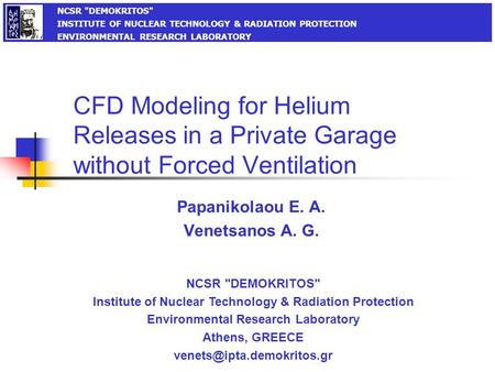 CFD Modeling for Helium Releases in a Private Garage without Forced Ventilation Papanikolaou E. A. Venetsanos A. G. NCSR DEMOKRITOS Institute of Nuclear.
