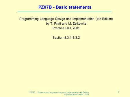 PZ07B Programming Language design and Implementation -4th Edition Copyright©Prentice Hall, 2000 1 PZ07B - Basic statements Programming Language Design.
