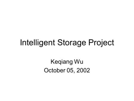 Intelligent Storage Project Keqiang Wu October 05, 2002.
