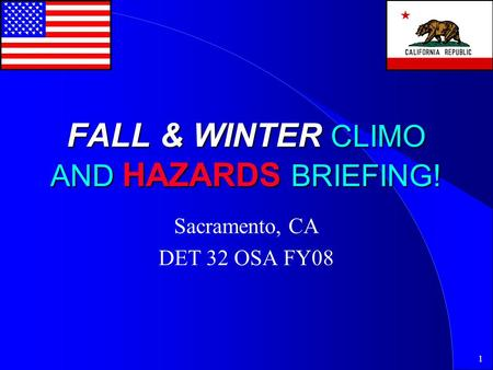 1 FALL & WINTER CLIMO AND HAZARDS BRIEFING! Sacramento, CA DET 32 OSA FY08.