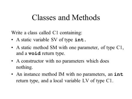 Classes and Methods Write a class called C1 containing: A static variable SV of type int. A static method SM with one parameter, of type C1, and a void.