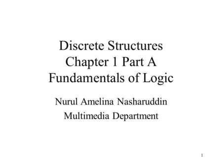 Discrete Structures Chapter 1 Part A Fundamentals of Logic Nurul Amelina Nasharuddin Multimedia Department 1.