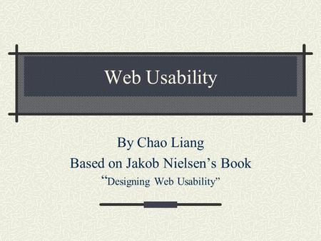 "Web Usability By Chao Liang Based on Jakob Nielsen's Book "" Designing Web Usability"""