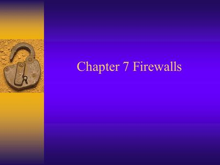 Chapter 7 Firewalls. Firewall Definition  A network device that enforces network access control based upon a defined security policy.
