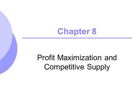Chapter 8 Profit Maximization and Competitive Supply.