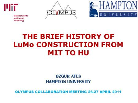 THE BRIEF HISTORY OF LuMo CONSTRUCTION FROM MIT TO HU OZGUR ATES HAMPTON UNIVERSITY OLYMPUS COLLABORATION MEETING 26-27 APRIL 2011.