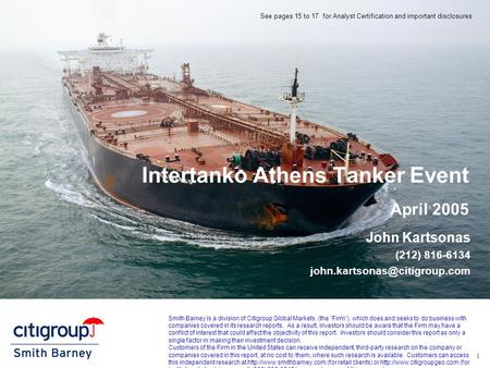 1 Intertanko Athens Tanker Event April 2005 John Kartsonas (212) 816-6134 See pages 15 to 17 for Analyst Certification and.