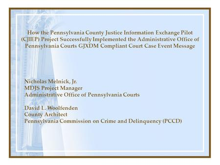 How the Pennsylvania County Justice Information Exchange Pilot (CJIEP) Project Successfully Implemented the Administrative Office of Pennsylvania Courts.