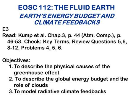 EOSC 112: THE FLUID EARTH EARTH'S ENERGY BUDGET AND CLIMATE FEEDBACKS E3 Read: Kump et al. Chap.3, p. 44 (Atm. Comp.), p. 46-53. Check: Key Terms, Review.