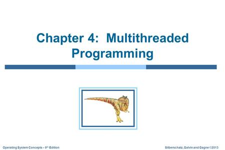 Silberschatz, Galvin and Gagne ©2013Operating System Concepts – 9 th Edition Chapter 4: Multithreaded Programming.
