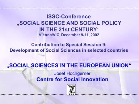 "ISSC-Conference ""SOCIAL SCIENCE AND SOCIAL POLICY IN THE 21st CENTURY "" Vienna/VIC, December 9-11, 2002 Contribution to Special Session 9: Development."