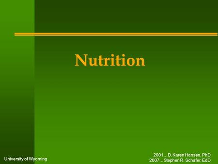 University of Wyoming Nutrition 2001…D. Karen Hansen, PhD 2007…Stephen R. Schafer, EdD.