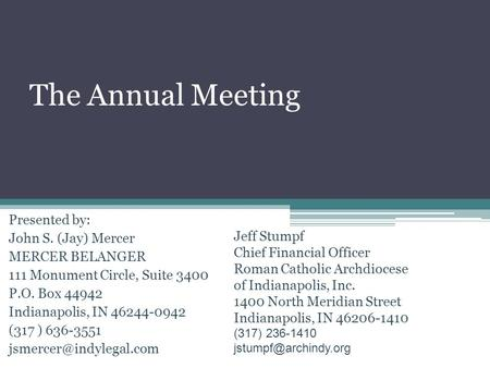 The Annual Meeting Presented by: John S. (Jay) Mercer MERCER BELANGER 111 Monument Circle, Suite 3400 P.O. Box 44942 Indianapolis, IN 46244-0942 (317 )