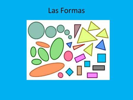 Las Formas. El Hexágono El hexágon has six sides and is a HEXAGON.
