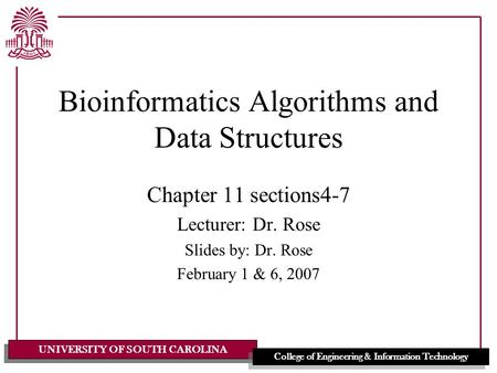 UNIVERSITY OF SOUTH CAROLINA College of Engineering & Information Technology Bioinformatics Algorithms and Data Structures Chapter 11 sections4-7 Lecturer: