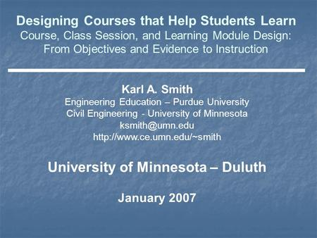 Karl A. Smith Engineering Education – Purdue University Civil Engineering - University of Minnesota  University.