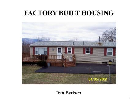 FACTORY BUILT HOUSING Tom Bartsch.