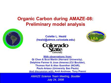 Organic Carbon during AMAZE-08: Preliminary model analysis AMAZE Science Team Meeting, Boulder July 24, 2008 Colette L. Heald