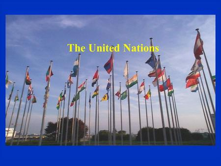 The United Nations. UN Charter  UN established in 1945, San Francisco Meeting –51 member countries originally –191 member countries today  Inter-government.