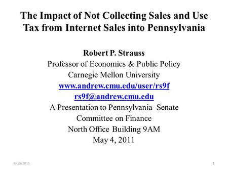 The Impact of Not Collecting Sales and Use Tax from Internet Sales into Pennsylvania Robert P. Strauss Professor of Economics & Public Policy Carnegie.