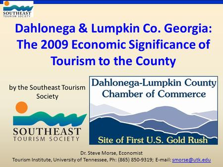 Dahlonega & Lumpkin Co. Georgia: The 2009 Economic Significance of Tourism to the County by the Southeast Tourism Society Dr. Steve Morse, Economist Tourism.