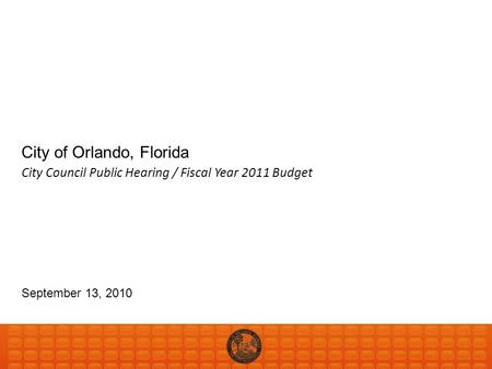 City of Orlando, Florida September 13, 2010 City Council Public Hearing / Fiscal Year 2011 Budget.