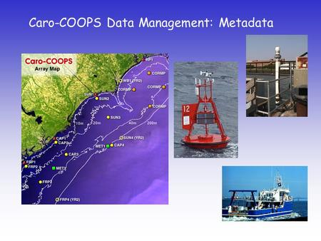 Caro-COOPS Data Management: Metadata. Cast-Net addresses the need for improved connectivity among coastal observing systems by creating a regional framework.