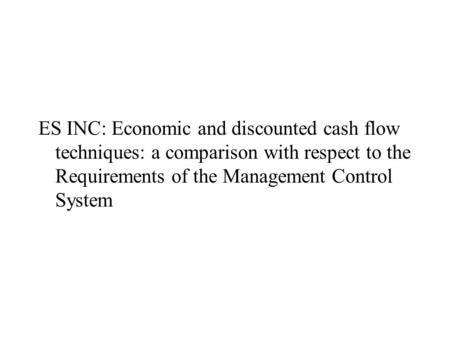ES INC: Economic and discounted cash flow techniques: a comparison with respect to the Requirements of the Management Control System.