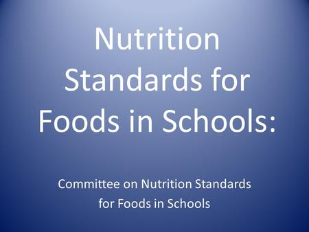Nutrition Standards for Foods in Schools: Committee on Nutrition Standards for Foods in Schools.