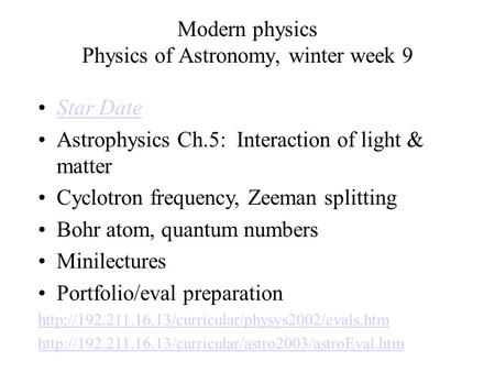 Modern physics Physics of Astronomy, winter week 9 Star Date Astrophysics Ch.5: Interaction of light & matter Cyclotron frequency, Zeeman splitting Bohr.