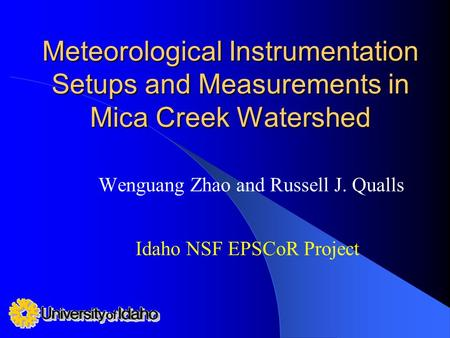 Meteorological Instrumentation Setups and Measurements in Mica Creek Watershed Wenguang Zhao and Russell J. Qualls Idaho NSF EPSCoR Project.