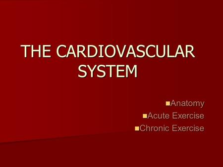 THE CARDIOVASCULAR SYSTEM Anatomy Anatomy Acute Exercise Acute Exercise Chronic Exercise Chronic Exercise.