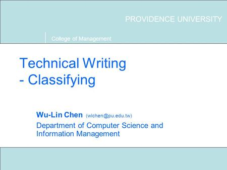 Technical Writing S03 Providence University 1 Technical Writing - Classifying Wu-Lin Chen Department of Computer Science and Information.