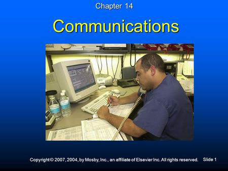 Slide 1 Copyright © 2007, 2004, by Mosby, Inc., an affiliate of Elsevier Inc. All rights reserved. Communications Chapter 14.
